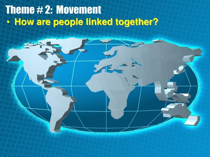 Theme # 2:  Movement