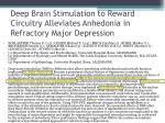 deep brain stimulation to reward circuitry alleviates anhedonia in refractory major depression