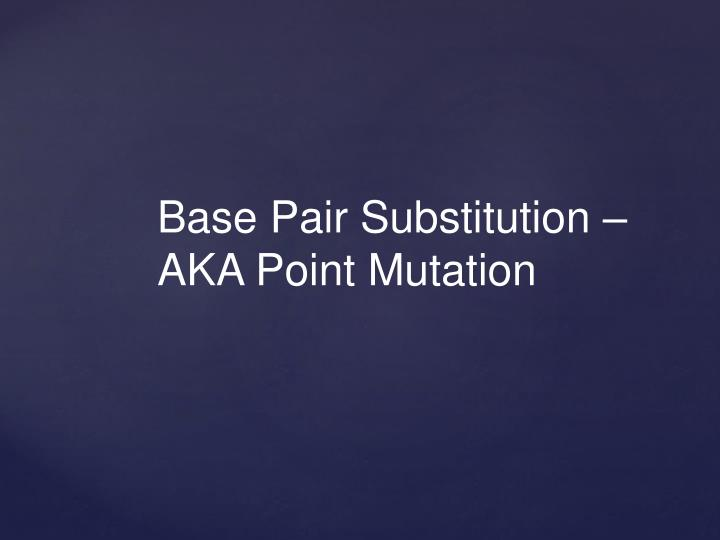 Base Pair Substitution – AKA Point Mutation