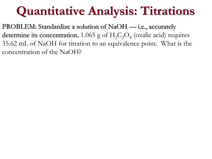 PROBLEM: Standardize a solution of NaOH — i.e., accurately determine its concentration