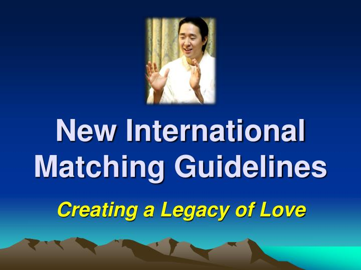New International Matching Guidelines