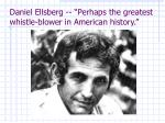 daniel ellsberg perhaps the greatest whistle blower in american history
