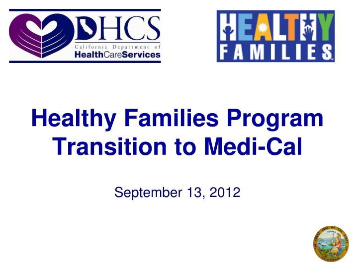 Healthy families program transition to medi cal september 13 2012