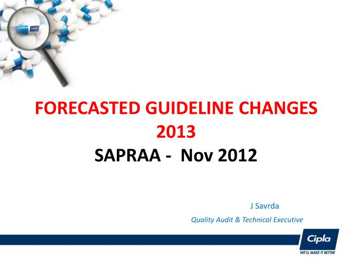 Forecasted guideline changes 2013 sapraa nov 2012 j savrda quality audit technical executive