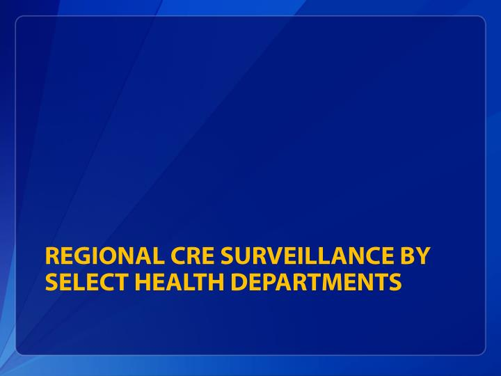 Regional CRE Surveillance by Select Health Departments