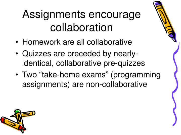 Assignments encourage collaboration