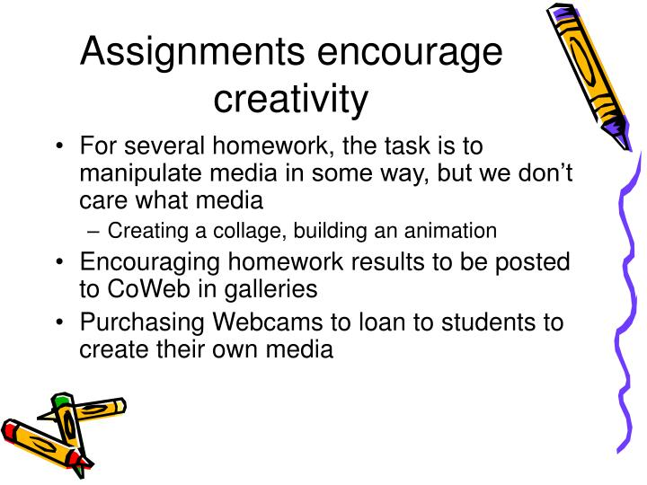 Assignments encourage creativity
