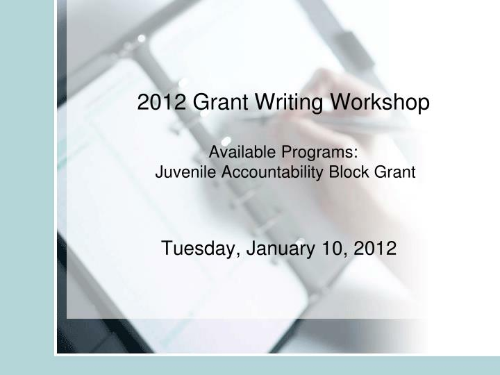 2012 grant writing workshop available programs juvenile accountability block grant n.
