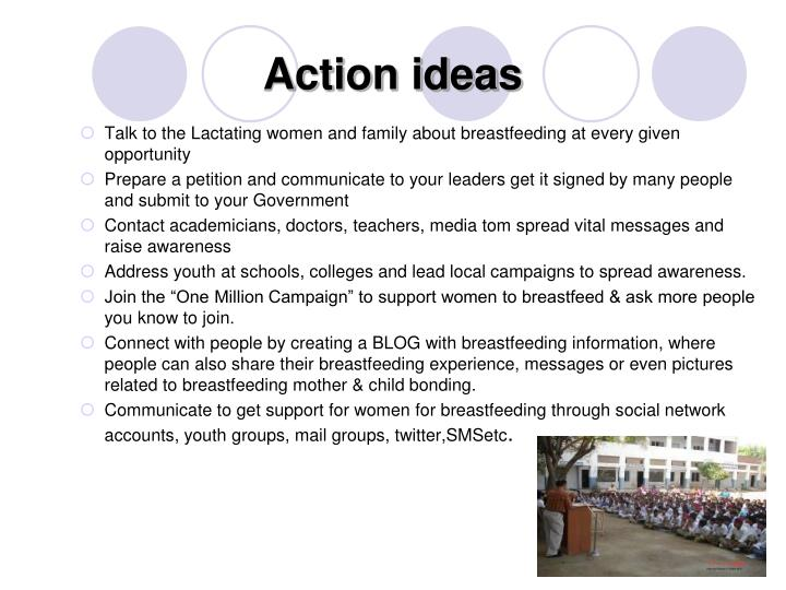 Talk to the Lactating women and family about breastfeeding at every given opportunity