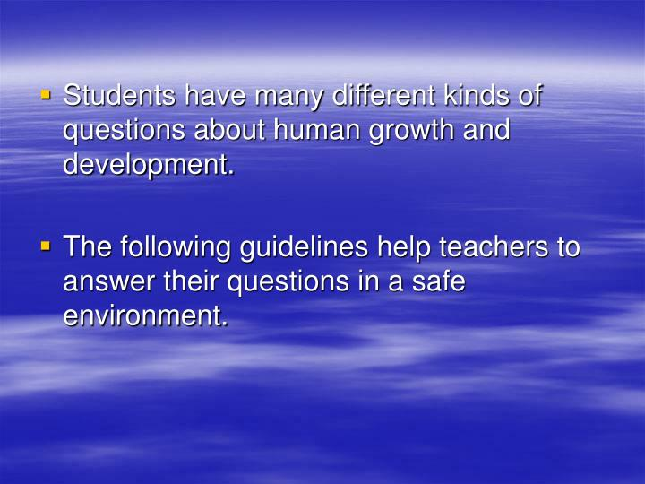 Students have many different kinds of questions about human growth and development.
