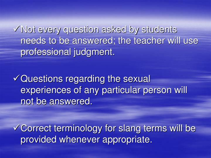 Not every question asked by students needs to be answered; the teacher will use professional judgment.