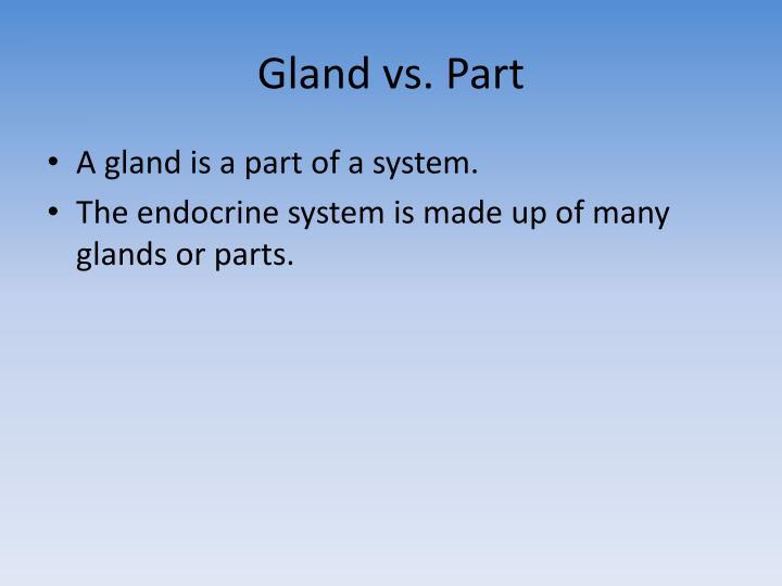 Gland vs. Part