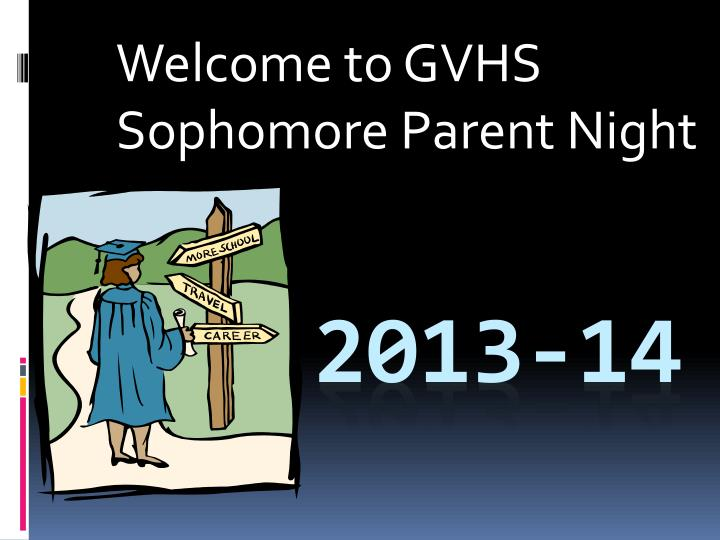 Welcome to gvhs sophomore parent night