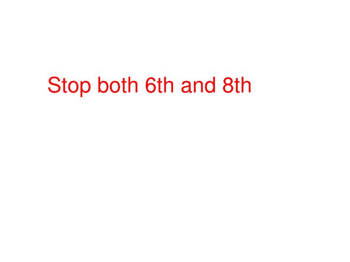 Stop both 6th and 8th