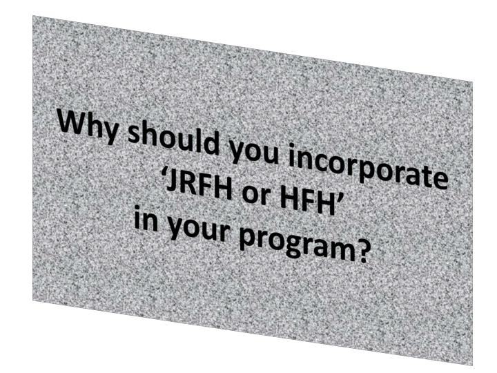 Why should you incorporate jrfh or hfh in your program