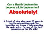 can a health underwriter become a life underwriter