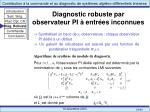 diagnostic robuste par observateur pi entr es inconnues