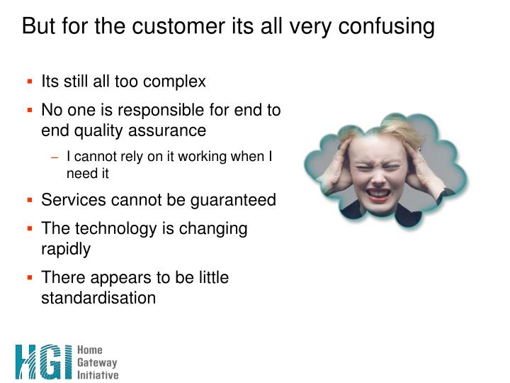 But for the customer its all very confusing