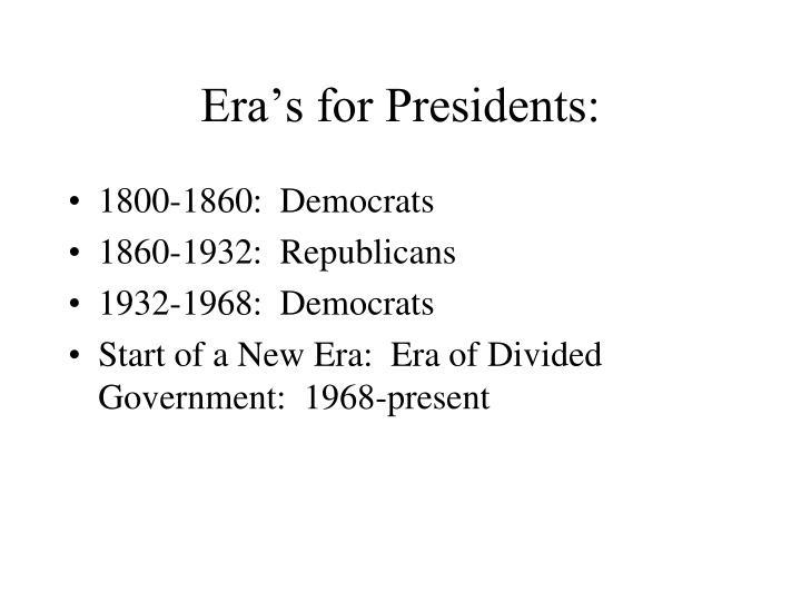 Era's for Presidents: