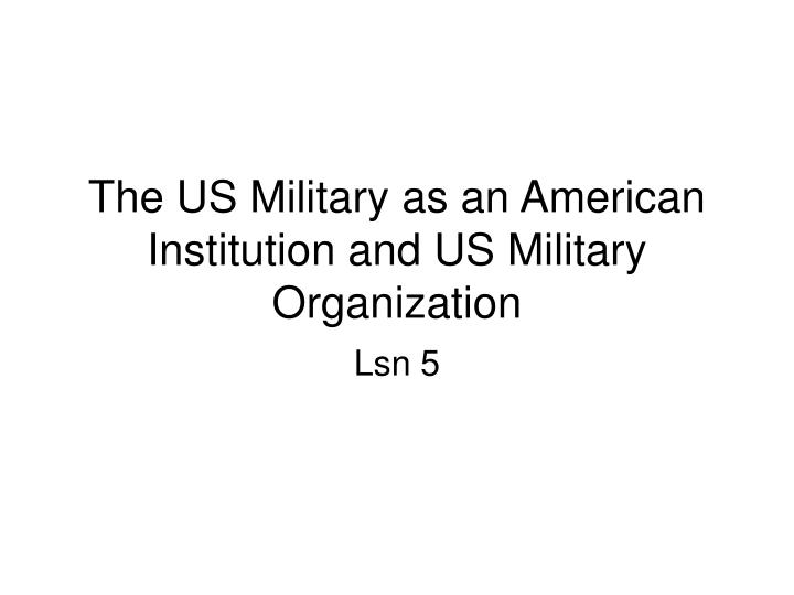 the us military as an american institution and us military organization n.