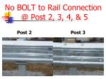 no bolt to rail connection @ post 2 3 4 5