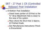 srt 27 post 1 cr controlled release post installation