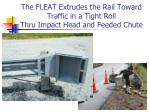 the fleat extrudes the rail toward traffic in a tight roll thru impact head and feeded chute