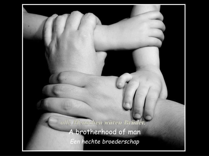 alle Menschen wären Brüder.