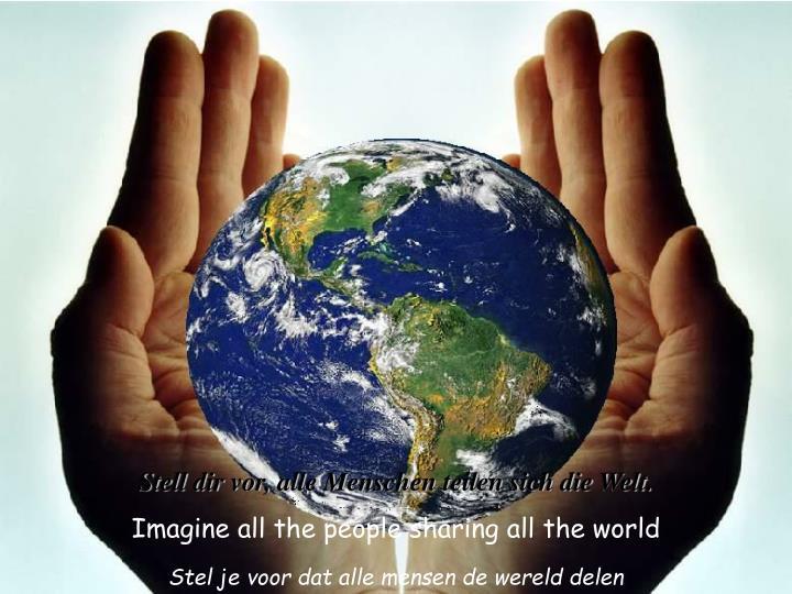 Stell dir vor, alle Menschen teilen sich die Welt.