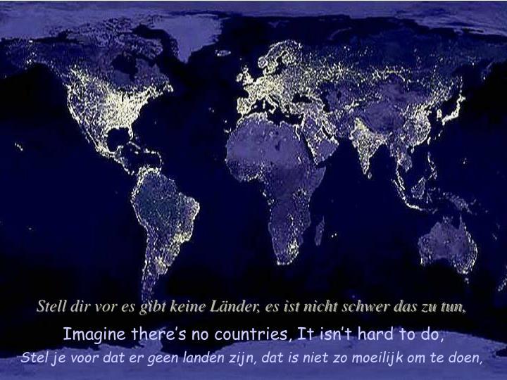 Stell dir vor es gibt keine Länder, es ist nicht schwer das zu tun,