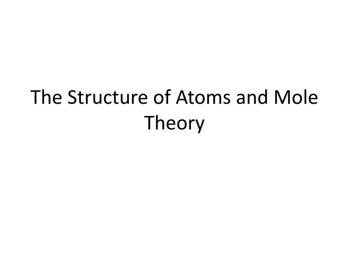 The structure of atoms and mole theory