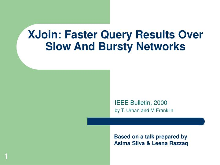 Xjoin faster query results over slow and bursty networks