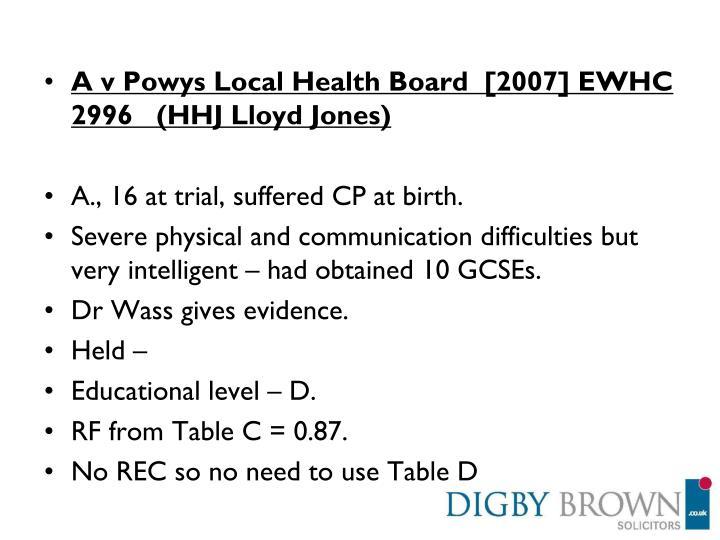A v Powys Local Health Board  [2007] EWHC 2996   (HHJ Lloyd Jones)