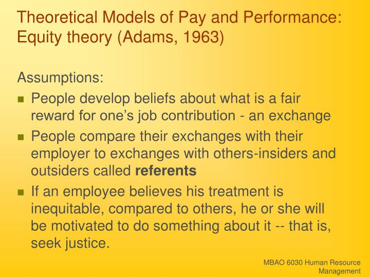 Theoretical Models of Pay and Performance: Equity theory (Adams, 1963)