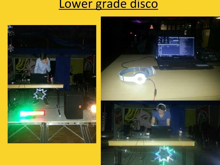 Lower grade disco
