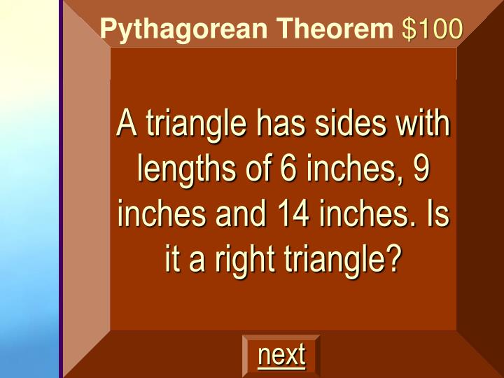 A triangle has sides with lengths of 6 inches, 9 inches and 14 inches. Is it a right triangle?