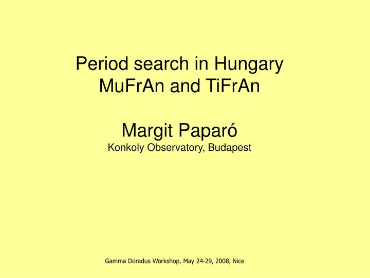 Period search in hungary mufran and tifran margit papar konkoly observatory budapest