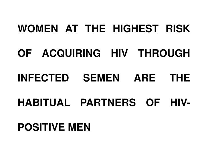 WOMEN AT THE HIGHEST RISK OF ACQUIRING HIV THROUGH INFECTED SEMEN ARE THE HABITUAL PARTNERS OF HIV-POSITIVE MEN