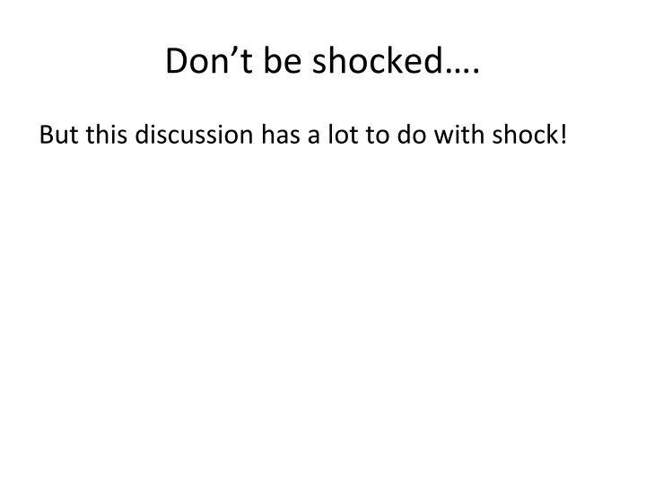 Don't be shocked….