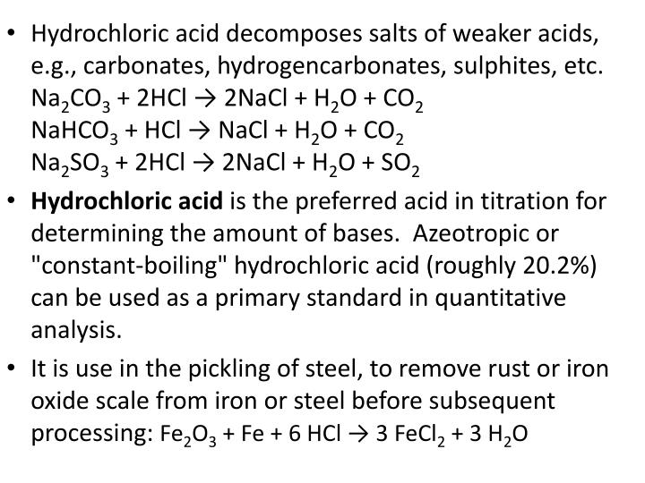 Hydrochloric acid decomposes salts of weaker acids, e.g., carbonates, hydrogencarbonates, sulphites, etc.