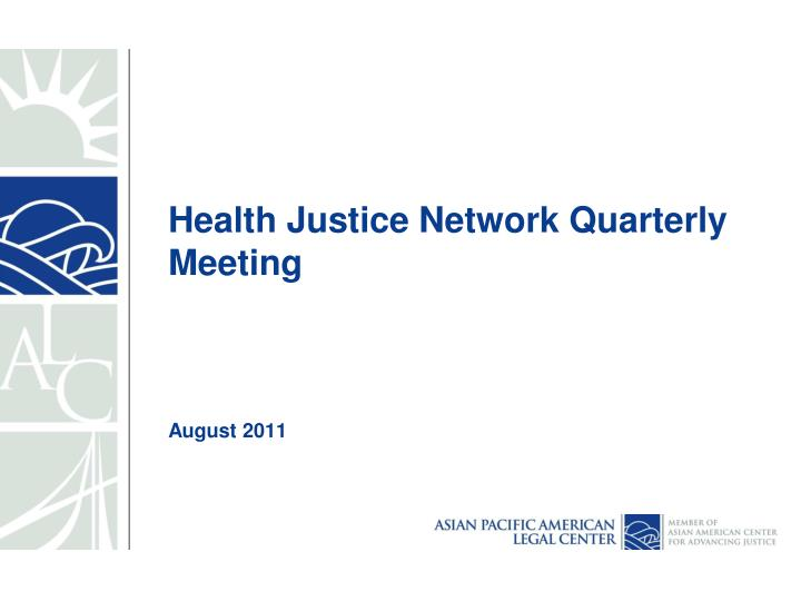 Health justice network quarterly meeting august 2011