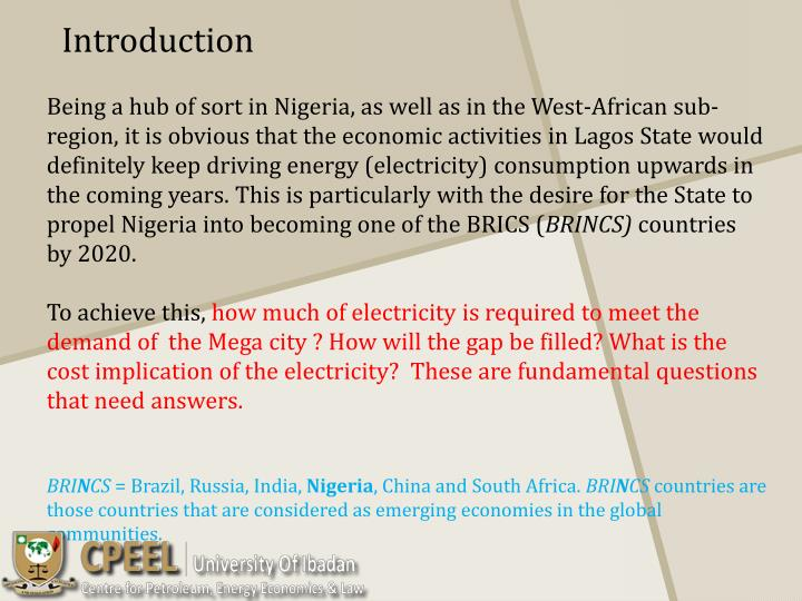 Being a hub of sort in Nigeria, as well as in the West-African sub-region, it is obvious that the economic activities in Lagos State would definitely keep driving energy (electricity) consumption upwards in the coming years. This is particularly with the desire for the State to propel Nigeria into becoming one of the BRICS (
