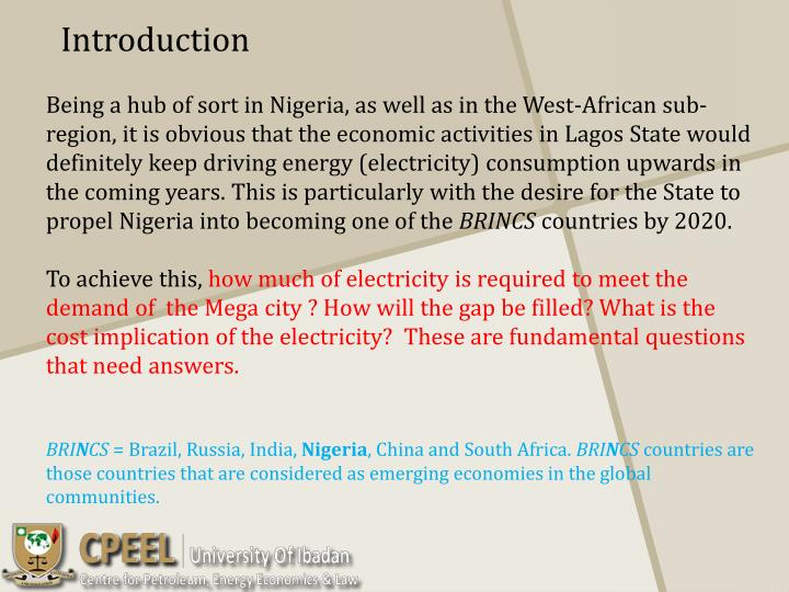 Being a hub of sort in Nigeria, as well as in the West-African sub-region, it is obvious that the economic activities in Lagos State would definitely keep driving energy (electricity) consumption upwards in the coming years. This is particularly with the desire for the State to propel Nigeria into becoming one of the