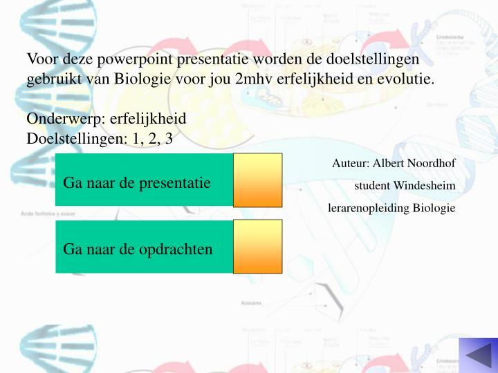 Voor deze powerpoint presentatie worden de doelstellingen gebruikt van Biologie voor jou 2mhv erfelijkheid en evolutie.