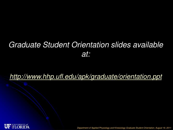 Graduate Student Orientation slides available at: