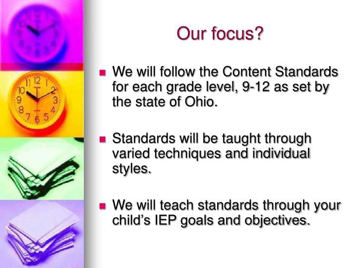 Our focus?