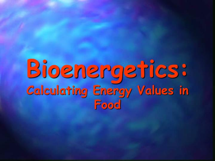 Bioenergetics calculating energy values in food