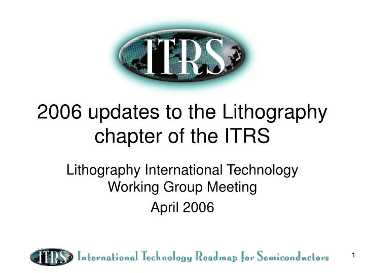 2006 updates to the lithography chapter of the itrs