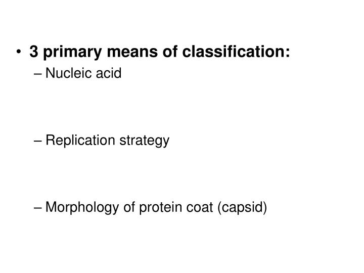 3 primary means of classification: