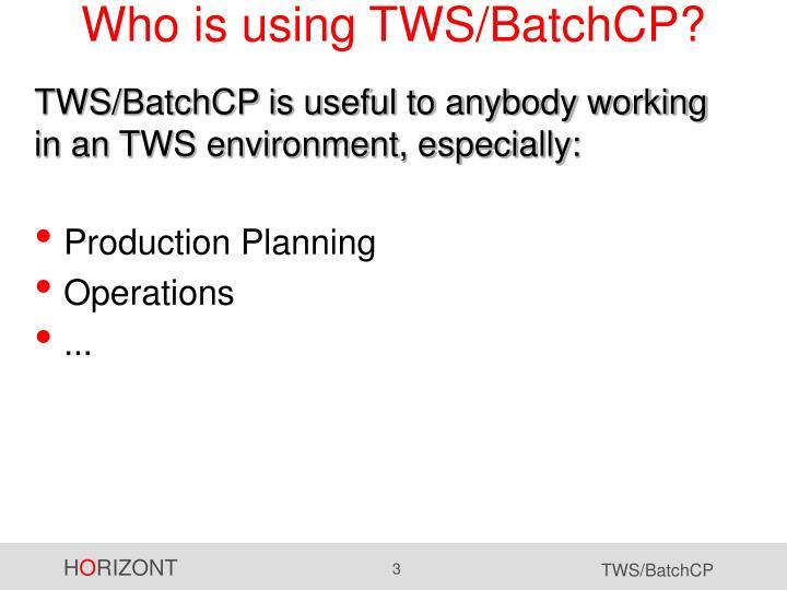 Who is using tws batchcp